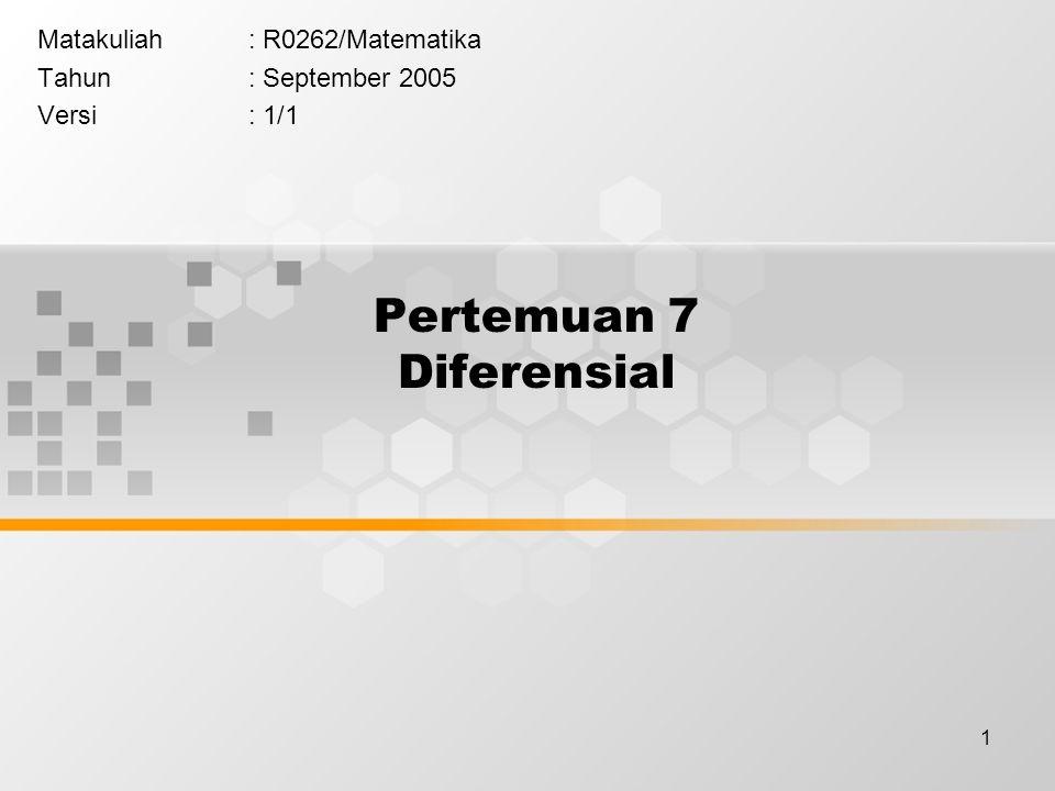 1 Pertemuan 7 Diferensial Matakuliah: R0262/Matematika Tahun: September 2005 Versi: 1/1