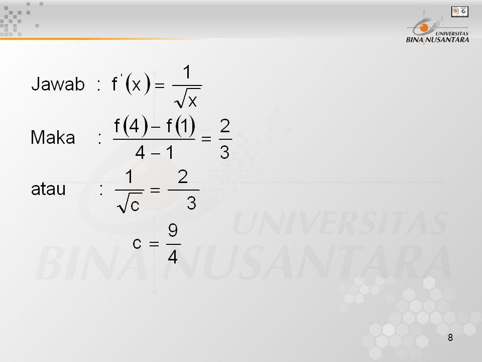 9 Contoh 2 : Tentukan nilai C yang memenuhi teorema rata- rata dari f (x) = x 3 – x 2 – x + 1 pada ( -1, 2) Jawab : f (x) = x 3 – x 2 – x + 1