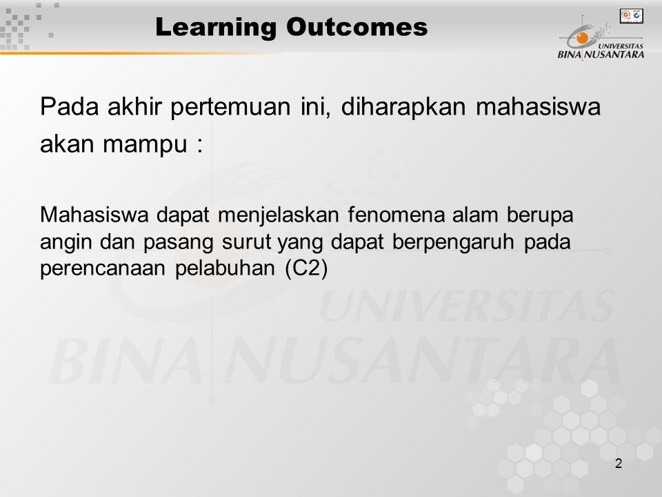 2 Learning Outcomes Pada akhir pertemuan ini, diharapkan mahasiswa akan mampu : Mahasiswa dapat menjelaskan fenomena alam berupa angin dan pasang suru