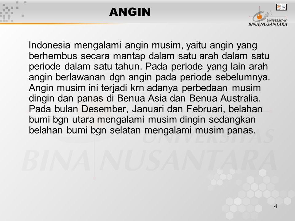 4 ANGIN Indonesia mengalami angin musim, yaitu angin yang berhembus secara mantap dalam satu arah dalam satu periode dalam satu tahun. Pada periode ya