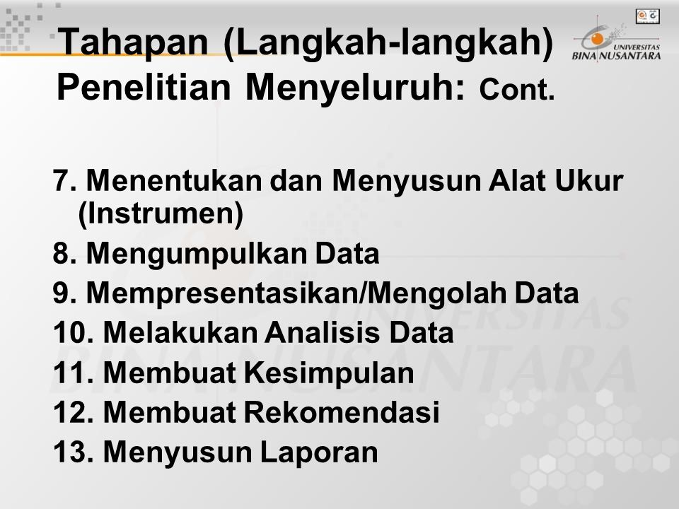 Tahapan (Langkah-langkah) Penelitian Menyeluruh: Cont. 7. Menentukan dan Menyusun Alat Ukur (Instrumen) 8. Mengumpulkan Data 9. Mempresentasikan/Mengo