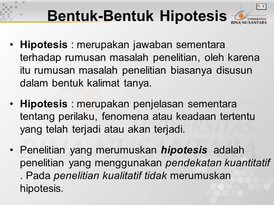 Bentuk-Bentuk Hipotesis Hipotesis : merupakan jawaban sementara terhadap rumusan masalah penelitian, oleh karena itu rumusan masalah penelitian biasan