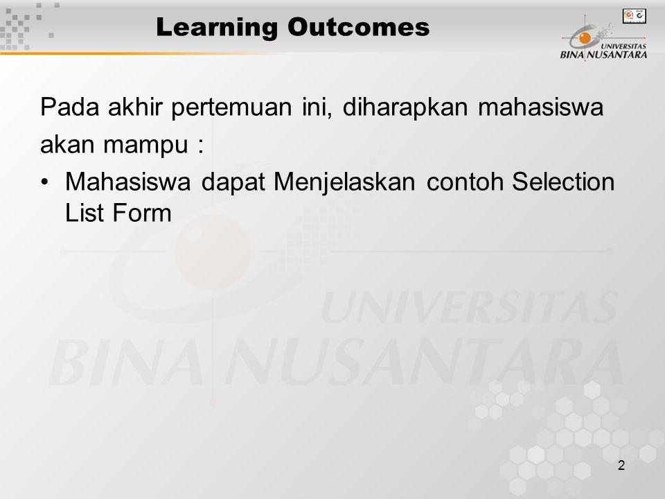 2 Learning Outcomes Pada akhir pertemuan ini, diharapkan mahasiswa akan mampu : Mahasiswa dapat Menjelaskan contoh Selection List Form