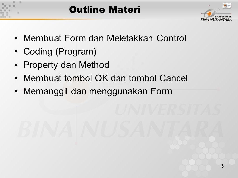 3 Outline Materi Membuat Form dan Meletakkan Control Coding (Program) Property dan Method Membuat tombol OK dan tombol Cancel Memanggil dan menggunaka