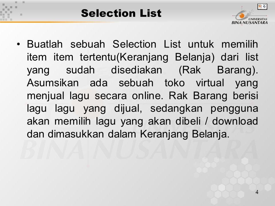 4 Selection List Buatlah sebuah Selection List untuk memilih item item tertentu(Keranjang Belanja) dari list yang sudah disediakan (Rak Barang).