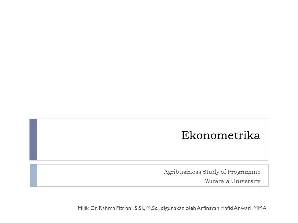 Ekonometrika Agribusiness Study of Programme Wiraraja University Milik Dr. Rahma Fitriani, S.Si., M.Sc., digunakan oleh Arfinsyah Hafid Anwari, MMA