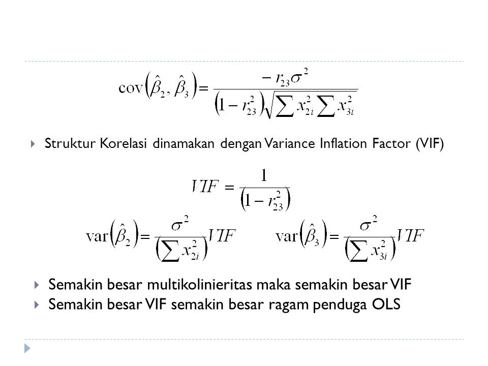  Struktur Korelasi dinamakan dengan Variance Inflation Factor (VIF)  Semakin besar multikolinieritas maka semakin besar VIF  Semakin besar VIF sema