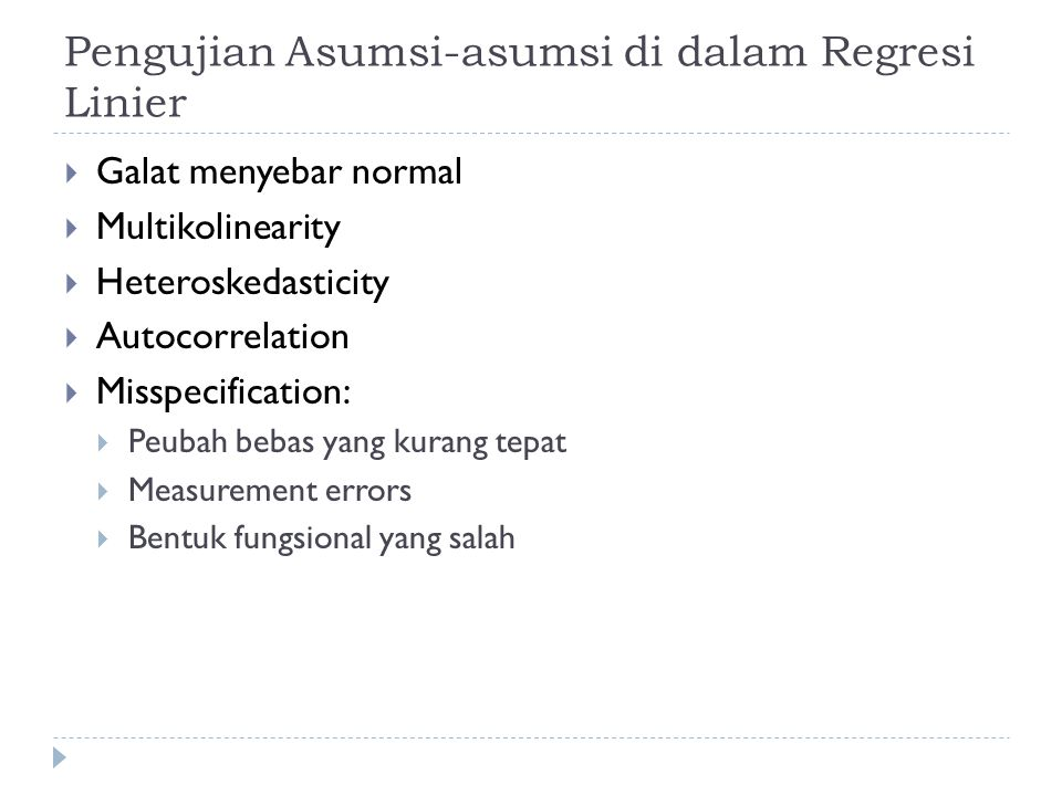 Pengujian Asumsi-asumsi di dalam Regresi Linier  Galat menyebar normal  Multikolinearity  Heteroskedasticity  Autocorrelation  Misspecification:
