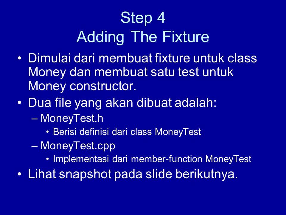 Step 4 Adding The Fixture Dimulai dari membuat fixture untuk class Money dan membuat satu test untuk Money constructor.