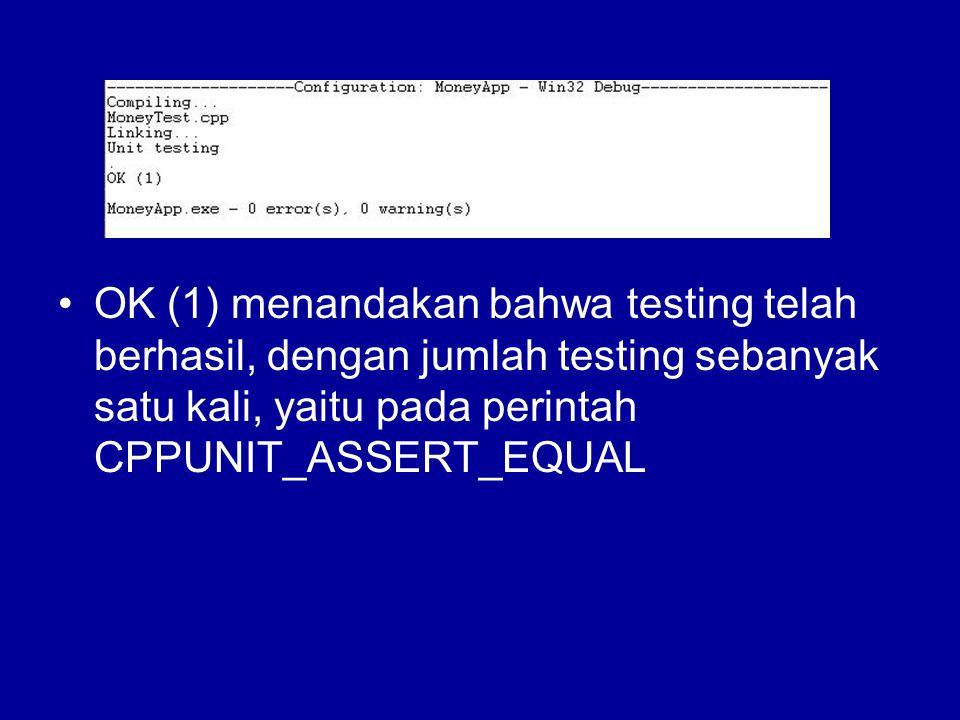 OK (1) menandakan bahwa testing telah berhasil, dengan jumlah testing sebanyak satu kali, yaitu pada perintah CPPUNIT_ASSERT_EQUAL