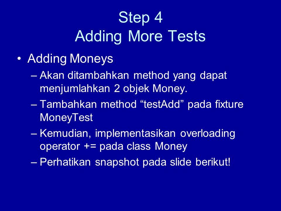 Step 4 Adding More Tests Adding Moneys –Akan ditambahkan method yang dapat menjumlahkan 2 objek Money.
