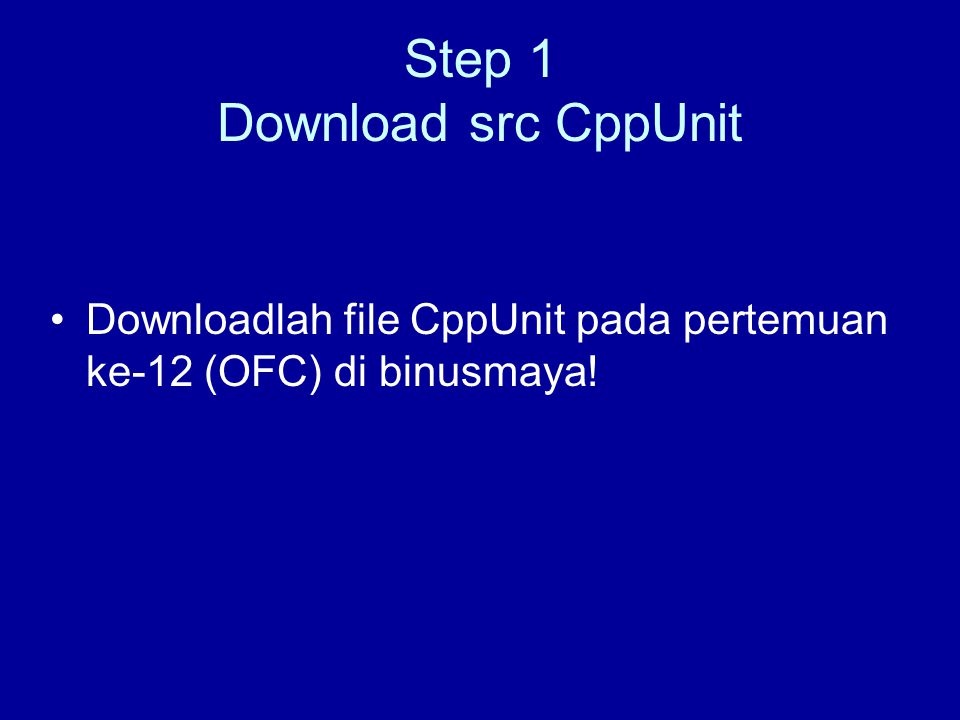 Step 1 Download src CppUnit Downloadlah file CppUnit pada pertemuan ke-12 (OFC) di binusmaya!