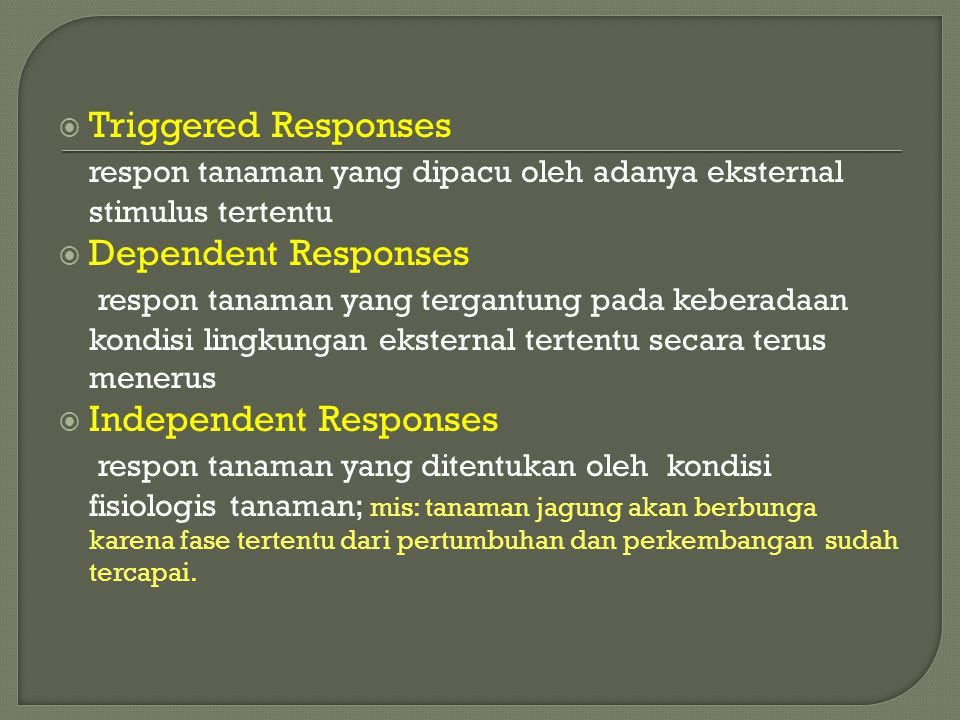  Responses to Factors of the Environment Setiap fase perkembangan tanaman melibatkan respon perubahan secara fisiologis. Sebagian besar respon tanama