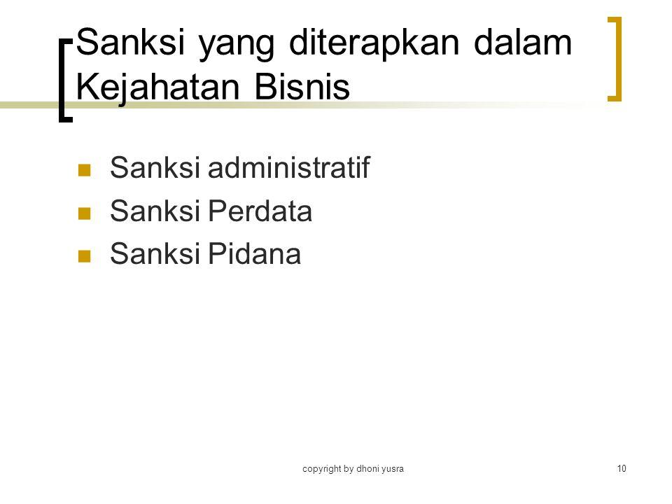 copyright by dhoni yusra10 Sanksi yang diterapkan dalam Kejahatan Bisnis Sanksi administratif Sanksi Perdata Sanksi Pidana
