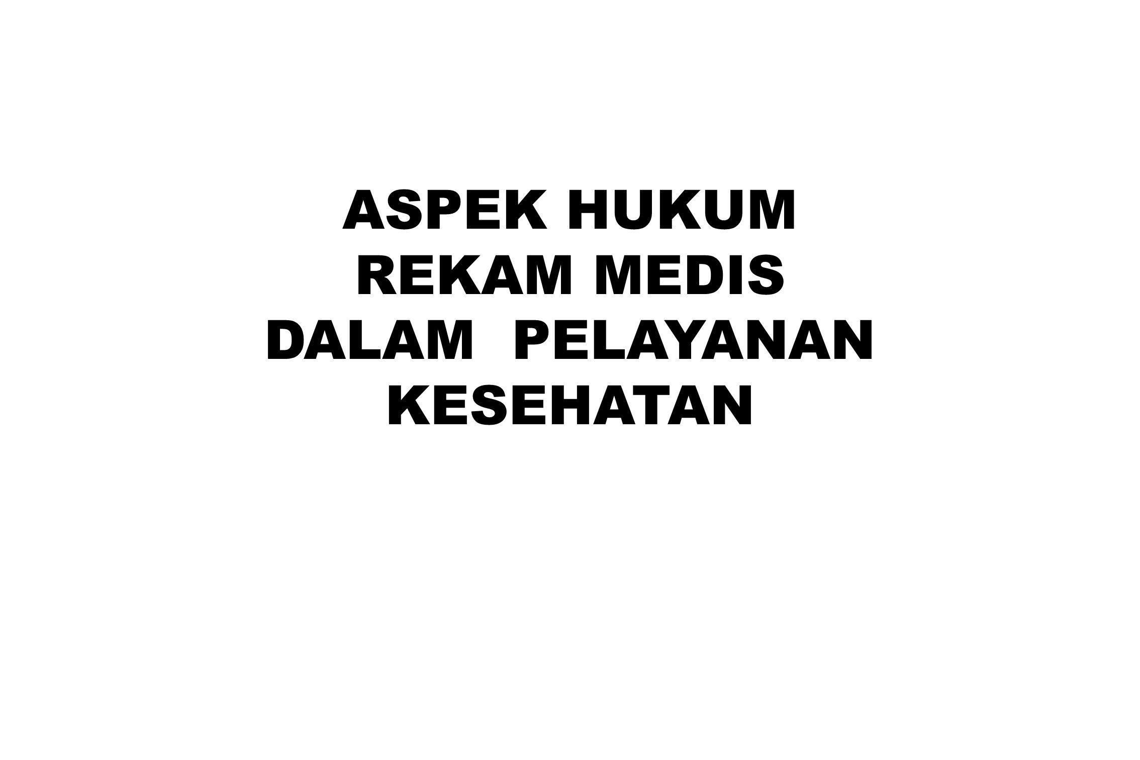 ASPEK HUKUM REKAM MEDIS DALAM PELAYANAN KESEHATAN