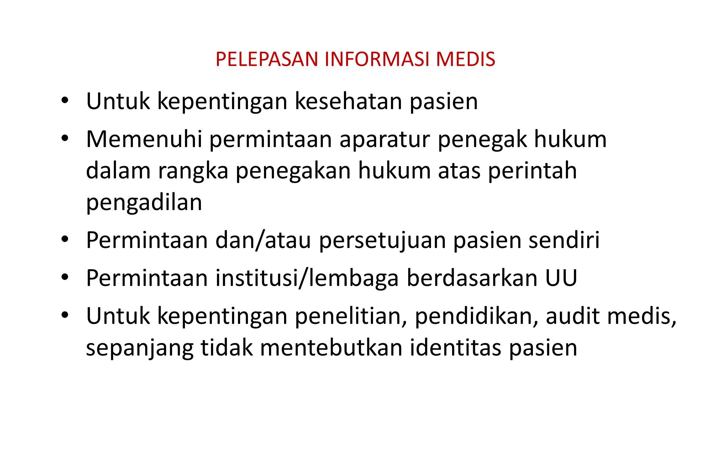 PELEPASAN INFORMASI MEDIS Untuk kepentingan kesehatan pasien Memenuhi permintaan aparatur penegak hukum dalam rangka penegakan hukum atas perintah pen