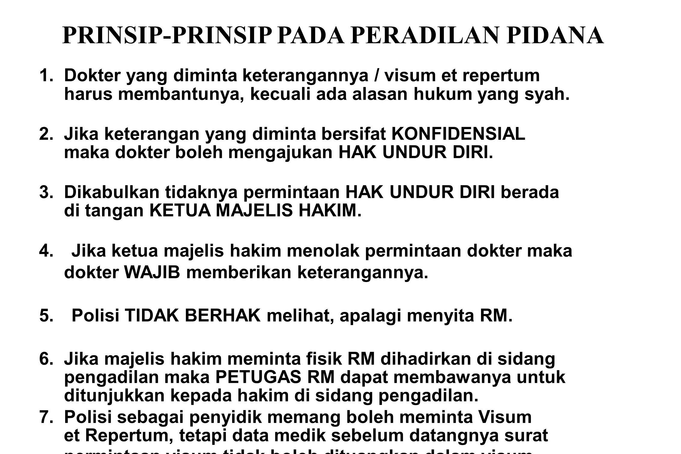 PRINSIP-PRINSIP PADA PERADILAN PIDANA 1. Dokter yang diminta keterangannya / visum et repertum harus membantunya, kecuali ada alasan hukum yang syah.
