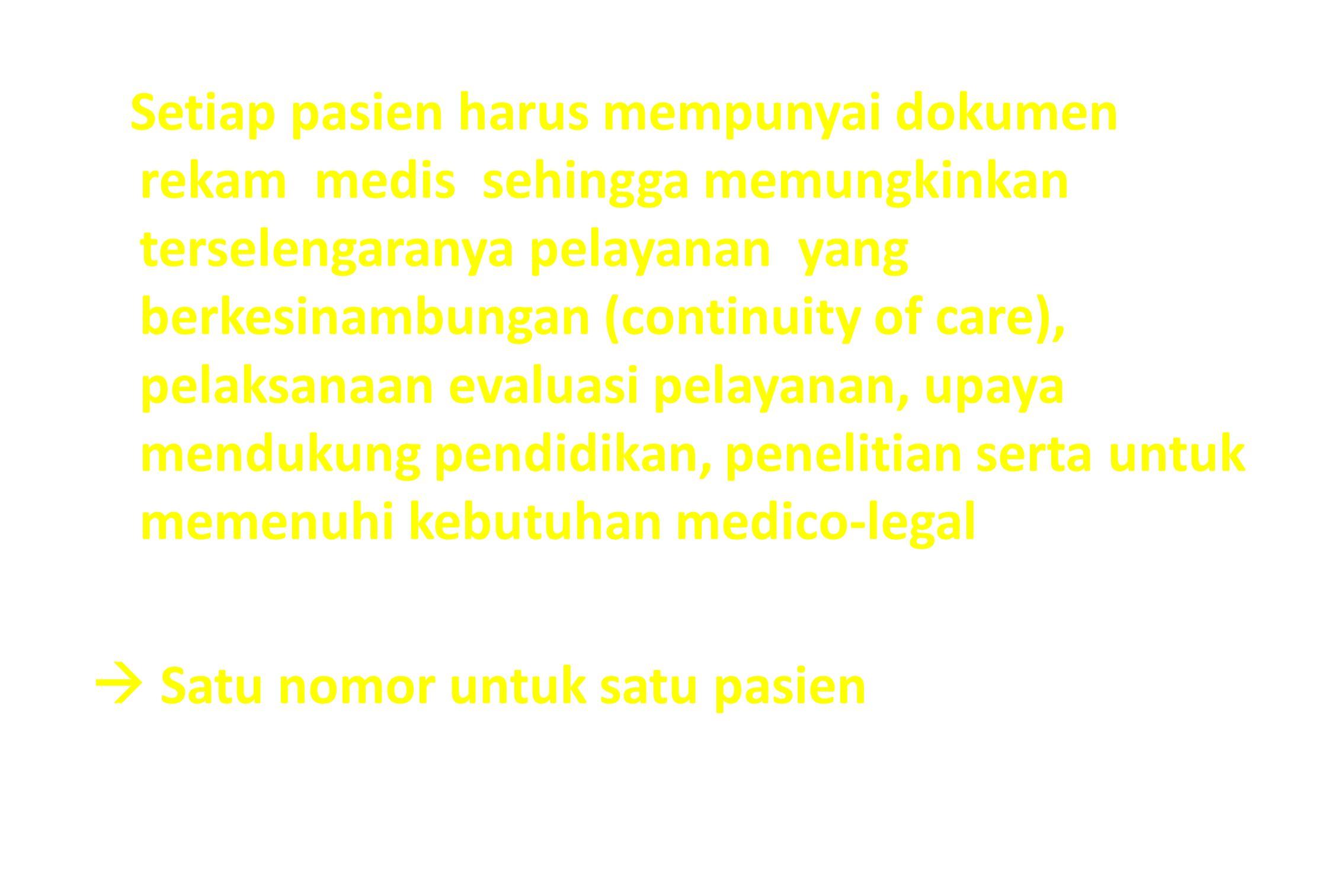 Setiap pasien harus mempunyai dokumen rekam medis sehingga memungkinkan terselengaranya pelayanan yang berkesinambungan (continuity of care), pelaksan