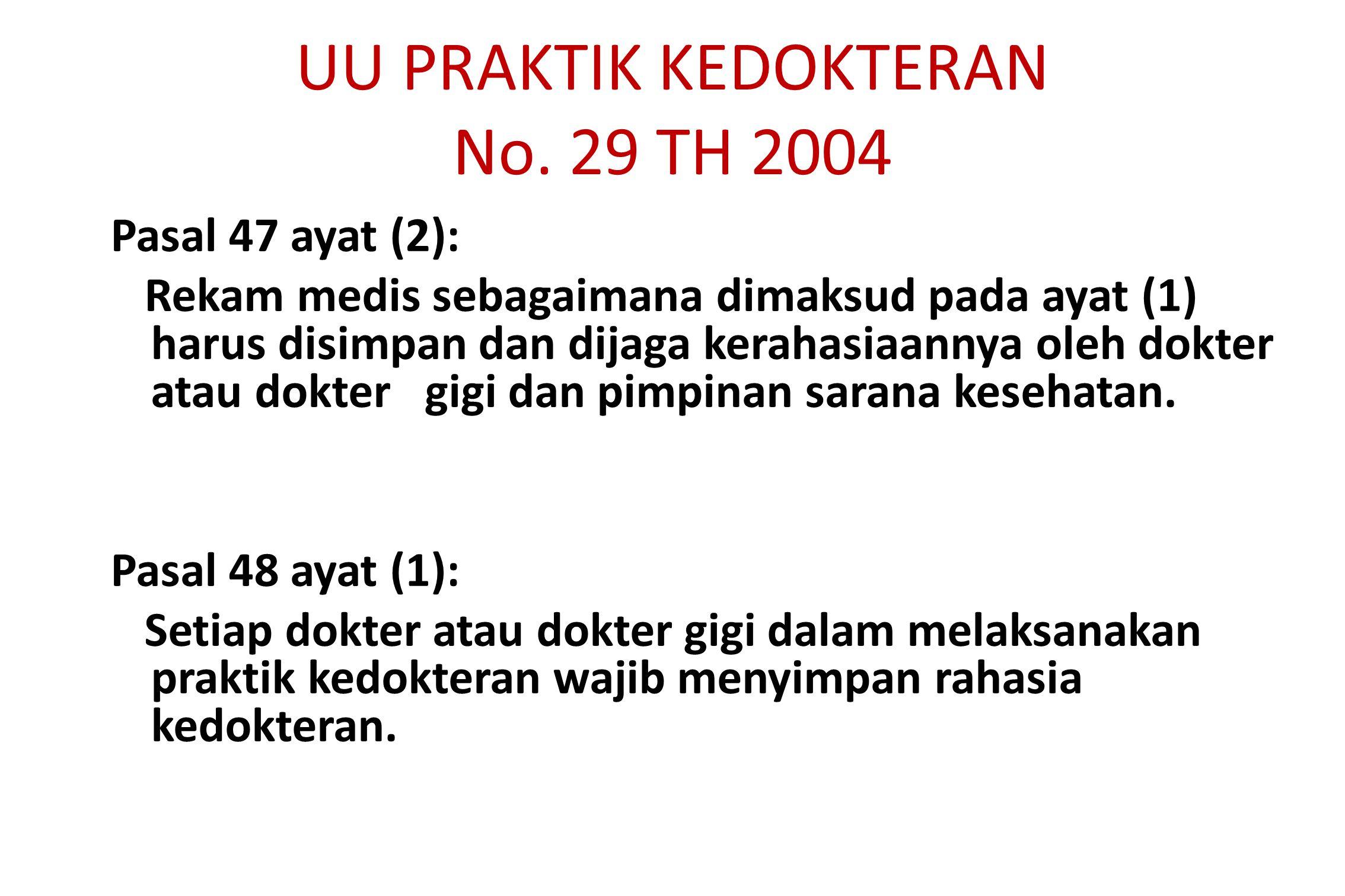 UU PRAKTIK KEDOKTERAN No. 29 TH 2004 Pasal 47 ayat (2): Rekam medis sebagaimana dimaksud pada ayat (1) harus disimpan dan dijaga kerahasiaannya oleh d