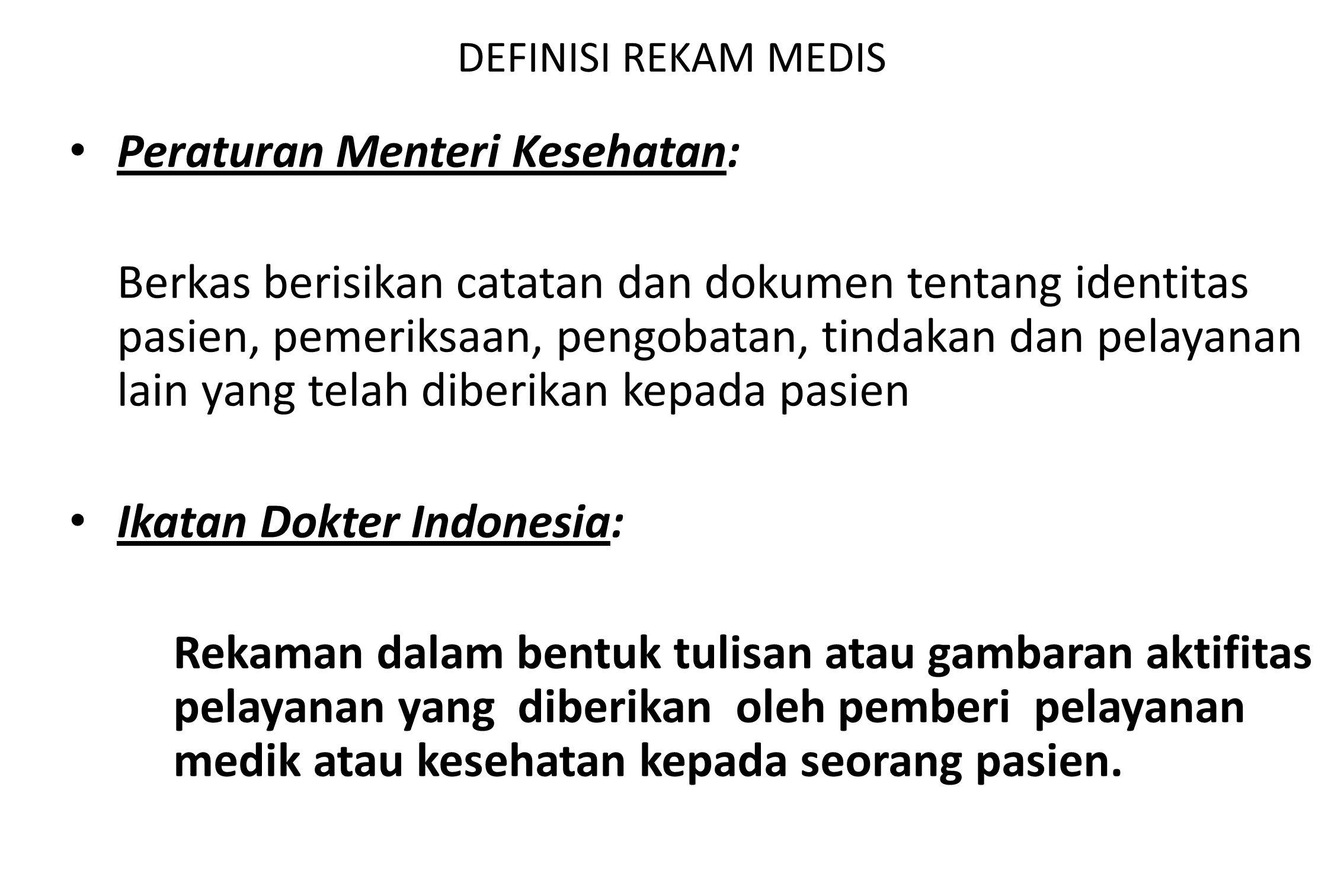 DEFINISI REKAM MEDIS Peraturan Menteri Kesehatan: Berkas berisikan catatan dan dokumen tentang identitas pasien, pemeriksaan, pengobatan, tindakan dan