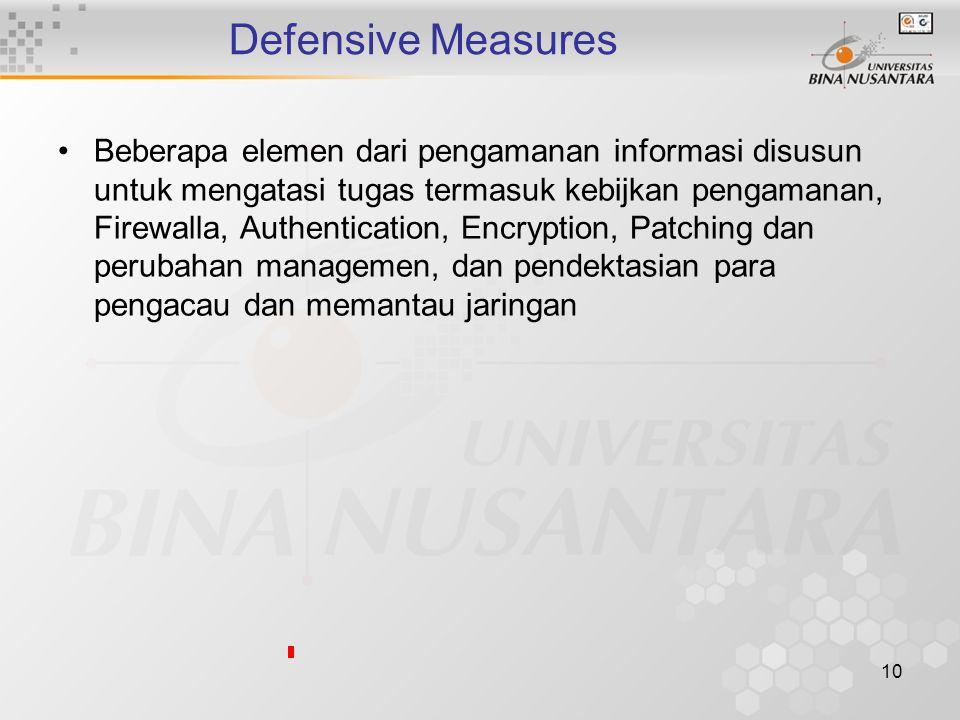 10 Defensive Measures Beberapa elemen dari pengamanan informasi disusun untuk mengatasi tugas termasuk kebijkan pengamanan, Firewalla, Authentication, Encryption, Patching dan perubahan managemen, dan pendektasian para pengacau dan memantau jaringan