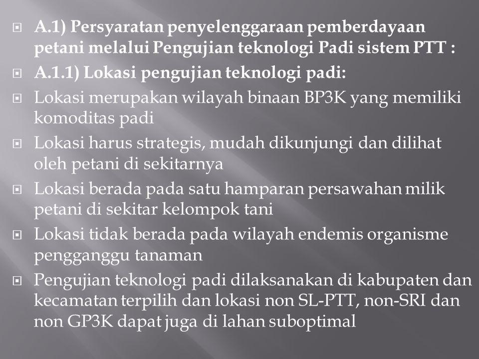  A.1) Persyaratan penyelenggaraan pemberdayaan petani melalui Pengujian teknologi Padi sistem PTT :  A.1.1) Lokasi pengujian teknologi padi:  Lokas