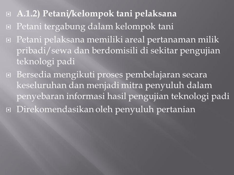  A.1.2) Petani/kelompok tani pelaksana  Petani tergabung dalam kelompok tani  Petani pelaksana memiliki areal pertanaman milik pribadi/sewa dan ber