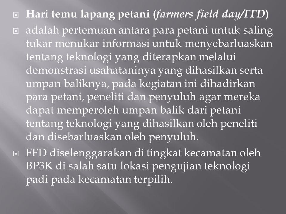  Hari temu lapang petani ( farmers field day/FFD )  adalah pertemuan antara para petani untuk saling tukar menukar informasi untuk menyebarluaskan t