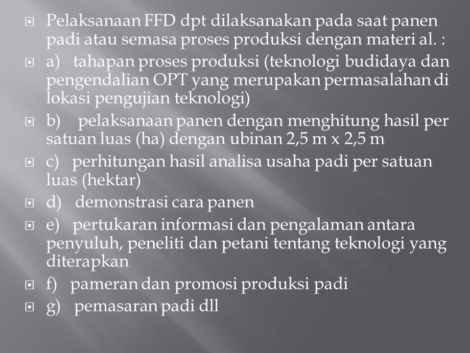  Pelaksanaan FFD dpt dilaksanakan pada saat panen padi atau semasa proses produksi dengan materi al. :  a) tahapan proses produksi (teknologi budida