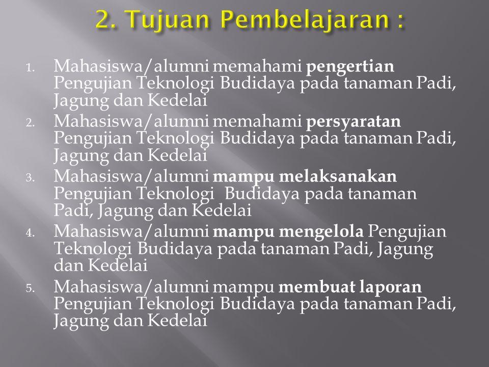 1. Mahasiswa/alumni memahami pengertian Pengujian Teknologi Budidaya pada tanaman Padi, Jagung dan Kedelai 2. Mahasiswa/alumni memahami persyaratan Pe