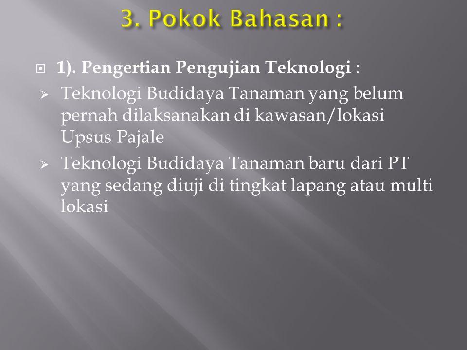  1). Pengertian Pengujian Teknologi :  Teknologi Budidaya Tanaman yang belum pernah dilaksanakan di kawasan/lokasi Upsus Pajale  Teknologi Budidaya