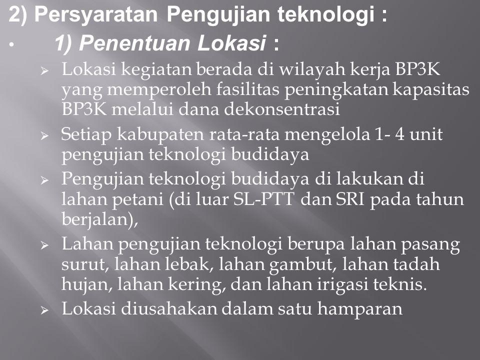 2) Persyaratan Pengujian teknologi : 1) Penentuan Lokasi :  Lokasi kegiatan berada di wilayah kerja BP3K yang memperoleh fasilitas peningkatan kapasi