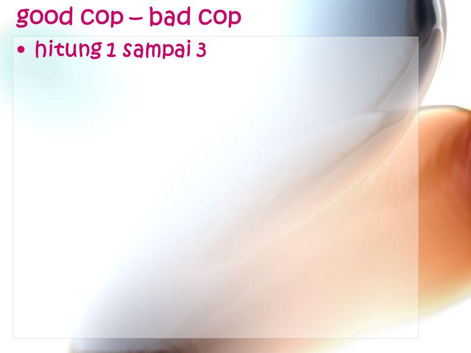 good cop – bad cop hitung 1 sampai 3