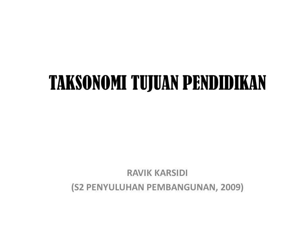 TAKSONOMI TUJUAN PENDIDIKAN RAVIK KARSIDI (S2 PENYULUHAN PEMBANGUNAN, 2009)