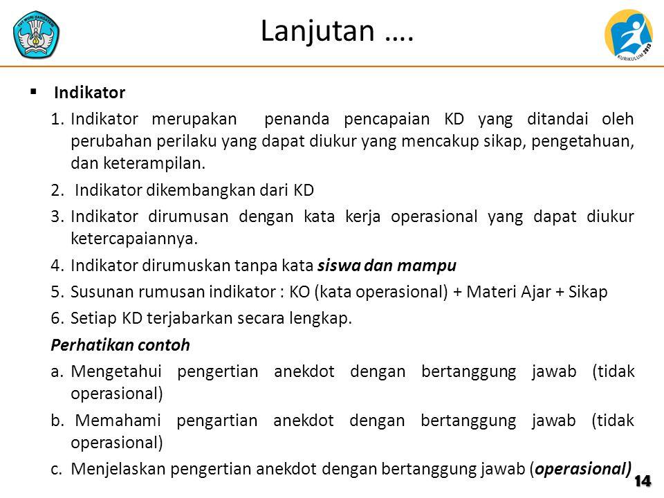 Lanjutan ….  Indikator 1.Indikator merupakan penanda pencapaian KD yang ditandai oleh perubahan perilaku yang dapat diukur yang mencakup sikap, penge