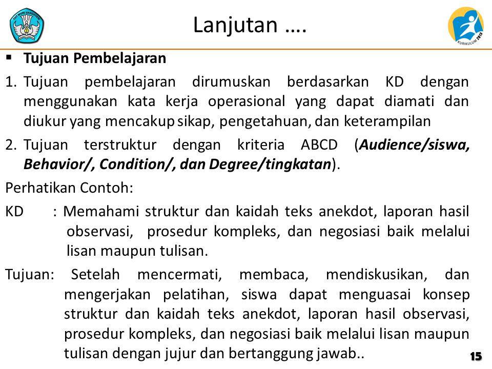 Lanjutan ….  Tujuan Pembelajaran 1.Tujuan pembelajaran dirumuskan berdasarkan KD dengan menggunakan kata kerja operasional yang dapat diamati dan diu