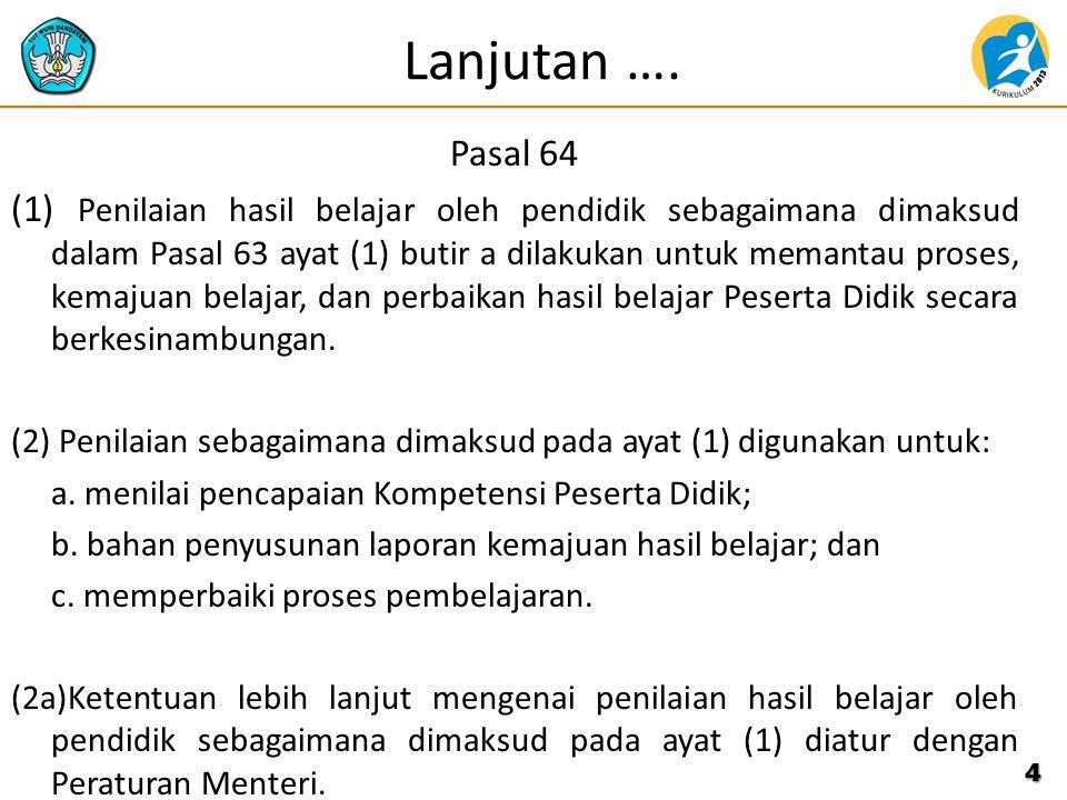 Lanjutan …. Pasal 64 (1) Penilaian hasil belajar oleh pendidik sebagaimana dimaksud dalam Pasal 63 ayat (1) butir a dilakukan untuk memantau proses, k