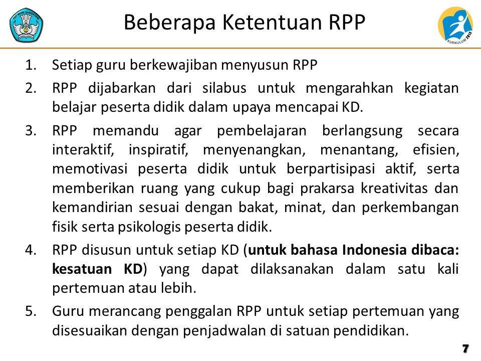 Komponen RPP 1.Identitas satuan pendidikan, Mata Pelajaran/semester, kelas 2.Alokasi waktu 3.Kompetensi Dasar 4.Indikator Pencapaian Kompetensi 5.Tujuan Pembelajaran 6.Materi Ajar 7.Metode Pembelajaran 8.Kegiatan Pembelajaran 9.Media dan sumber belajar 10.Penilaian proses dan Hasil Belajar 8
