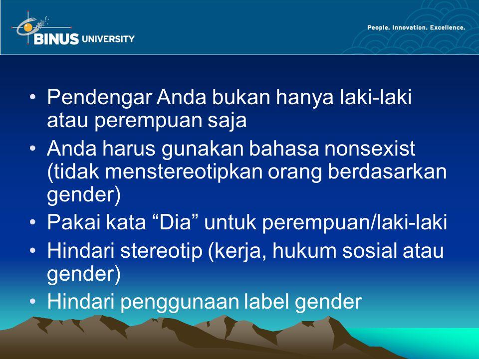 Pendengar Anda bukan hanya laki-laki atau perempuan saja Anda harus gunakan bahasa nonsexist (tidak menstereotipkan orang berdasarkan gender) Pakai ka
