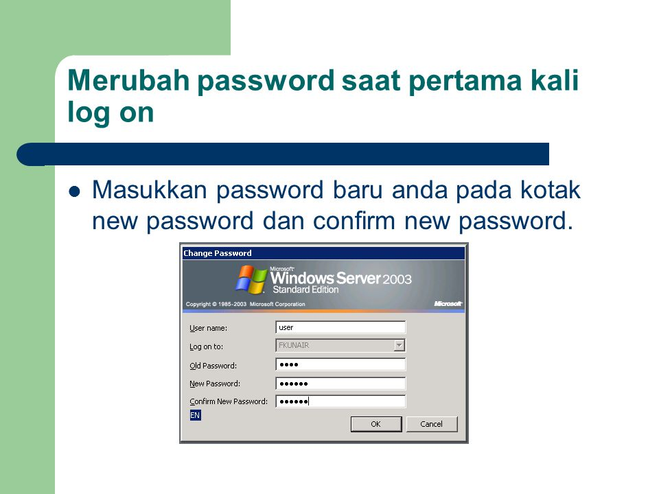 Merubah password saat pertama kali log on Masukkan password baru anda pada kotak new password dan confirm new password.