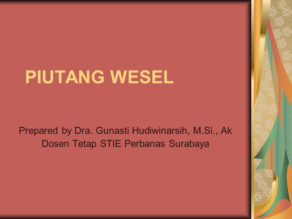 PIUTANG WESEL Prepared by Dra. Gunasti Hudiwinarsih, M.Si., Ak Dosen Tetap STIE Perbanas Surabaya