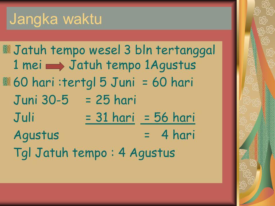 Bunga: N N Wesel x bunga sth x jk wkt wesel Misal: 1000 x 12% x 120/360 = Rp.