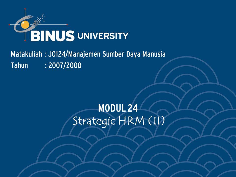 Matakuliah: J0124/Manajemen Sumber Daya Manusia Tahun: 2007/2008 MODUL 24 Strategic HRM (II)
