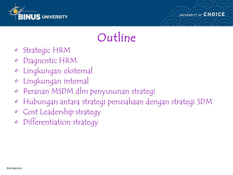 Bina Nusantara Role of HRM in Strategic Management Role in strategy formulation -Supply competitive intelligence Role in strategy implementation - encouragement of proactive behavior - explicit communication of goals - stimulation of critical thinking - productivity as an HR-based strategy - quality & service are HR-based strategies - proficient strategic management