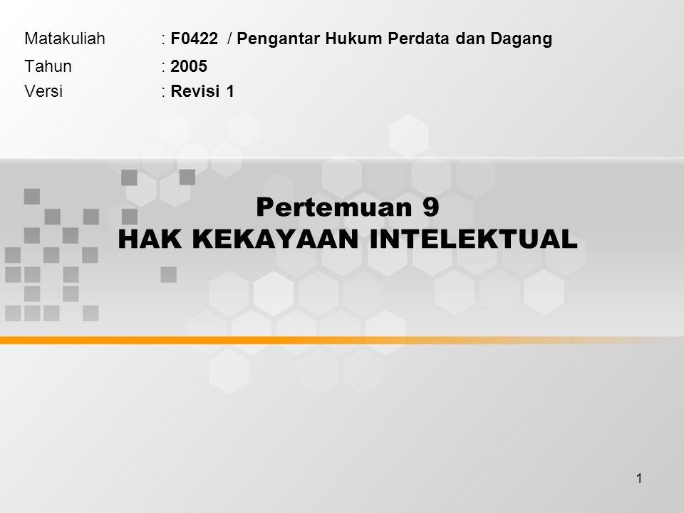 1 Pertemuan 9 HAK KEKAYAAN INTELEKTUAL Matakuliah: F0422 / Pengantar Hukum Perdata dan Dagang Tahun: 2005 Versi: Revisi 1