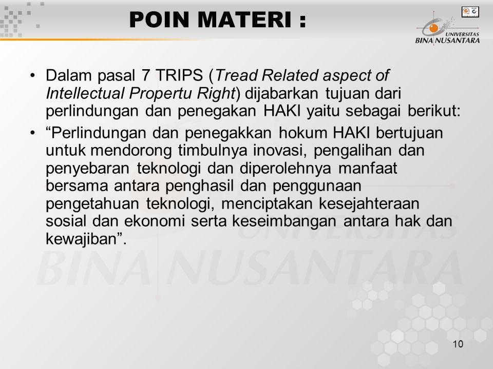10 POIN MATERI : Dalam pasal 7 TRIPS (Tread Related aspect of Intellectual Propertu Right) dijabarkan tujuan dari perlindungan dan penegakan HAKI yait