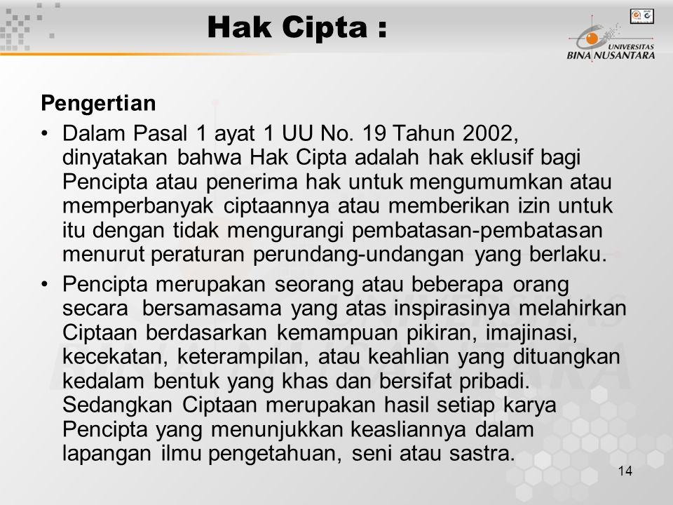 14 Hak Cipta : Pengertian Dalam Pasal 1 ayat 1 UU No. 19 Tahun 2002, dinyatakan bahwa Hak Cipta adalah hak eklusif bagi Pencipta atau penerima hak unt