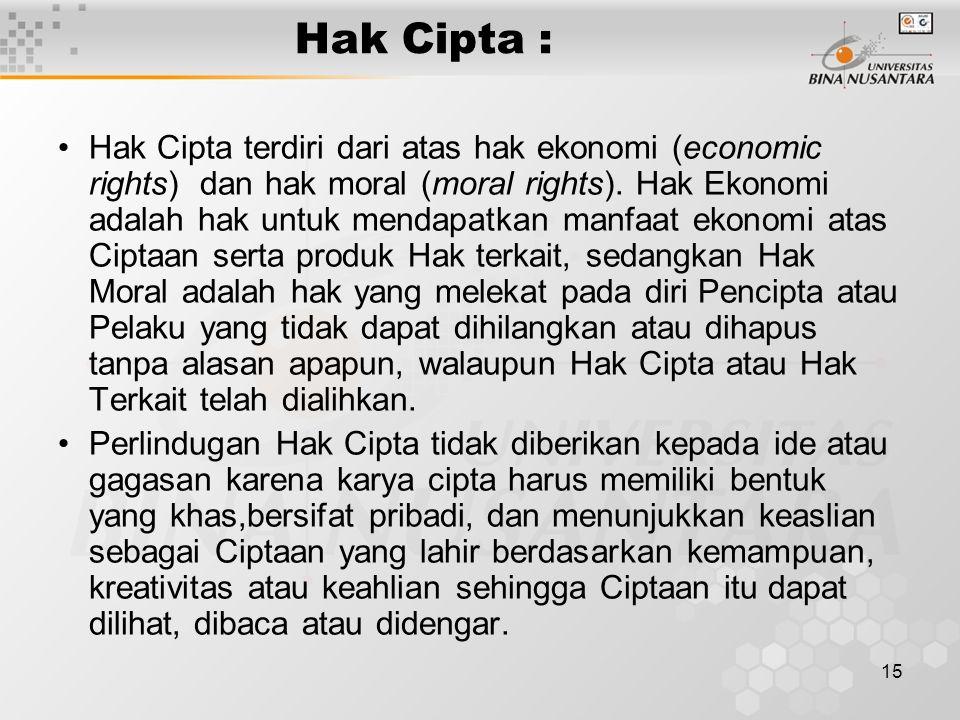 15 Hak Cipta : Hak Cipta terdiri dari atas hak ekonomi (economic rights) dan hak moral (moral rights). Hak Ekonomi adalah hak untuk mendapatkan manfaa