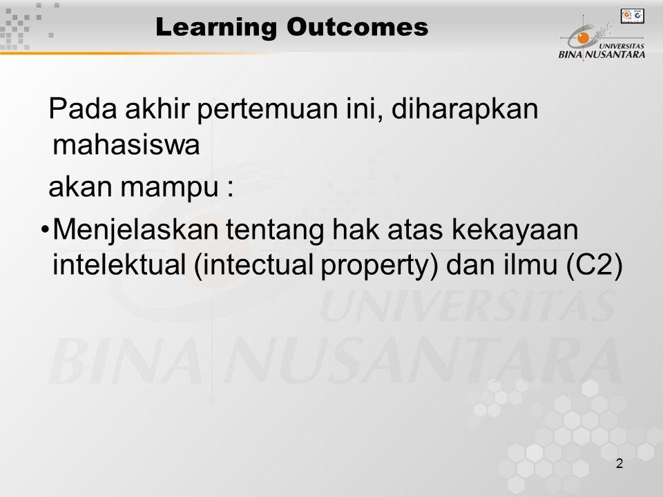 2 Learning Outcomes Pada akhir pertemuan ini, diharapkan mahasiswa akan mampu : Menjelaskan tentang hak atas kekayaan intelektual (intectual property)