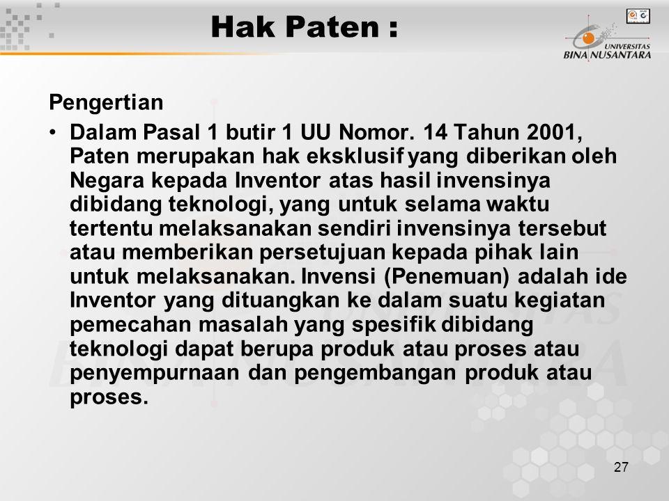 27 Hak Paten : Pengertian Dalam Pasal 1 butir 1 UU Nomor. 14 Tahun 2001, Paten merupakan hak eksklusif yang diberikan oleh Negara kepada Inventor atas